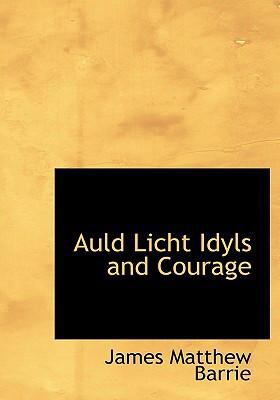 Auld Licht Idyls and Courage 9780554268460