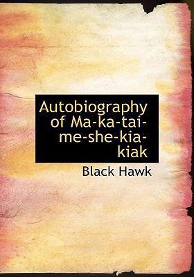 Autobiography of Ma-Ka-Tai-Me-She-Kia-Kiak 9780554245065
