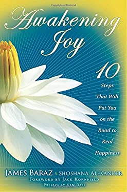 Awakening Joy: 10 Steps That Will Put You on the Road to Real Happiness 9780553807035