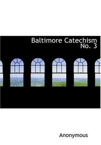 Baltimore Catechism No. 3 9780554270906