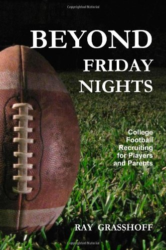 Beyond Friday Nights: College Football Recruiting for Players and Parents 9780557393800