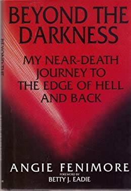 Beyond the Darkness : My Near-Death Journey to the Edge of Hell and Back