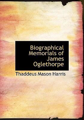 Biographical Memorials of James Oglethorpe 9780554233925