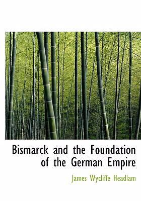 Bismarck and the Foundation of the German Empire 9780554242477
