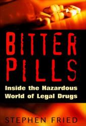 Bitter Pills: Inside the Hazardous World of Legal Drugs 1959765