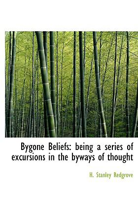 Bygone Beliefs: Being a Series of Excursions in the Byways of Thought (Large Print Edition) 9780554214368