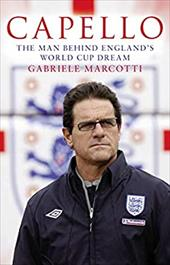 Capello: The Man Behind England's World Cup Dream 1980795