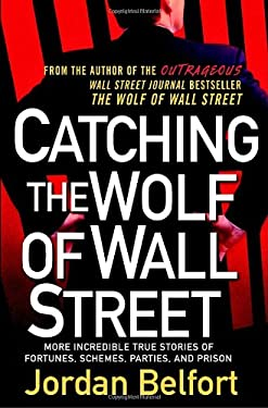 Catching the Wolf of Wall Street: More Incredible True Stories of Fortunes, Schemes, Parties, and Prison 9780553807042