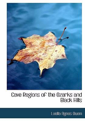 Cave Regions of the Ozarks and Black Hills 9780554263106