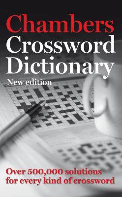 Chambers Crossword Dictionary: New Edition: Over 500,000 Solutions for Every Kind of Crossword 9780550105431