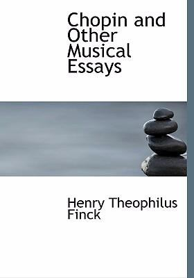 Chopin and Other Musical Essays 9780554273181