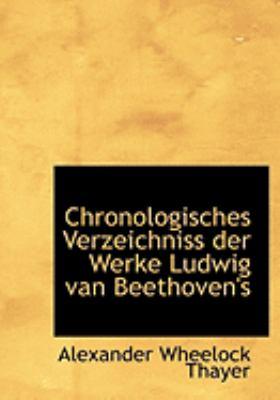 Chronologisches Verzeichniss Der Werke Ludwig Van Beethoven's 9780554926988
