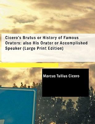 Cicero's Brutus or History of Famous Orators; Also His Orator or Accomplished Speaker 9780554230757