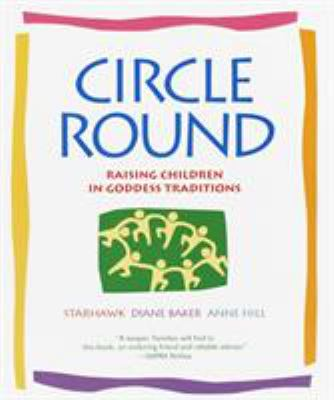 Circle Round: Raising Children in Goddess Traditions 9780553378054