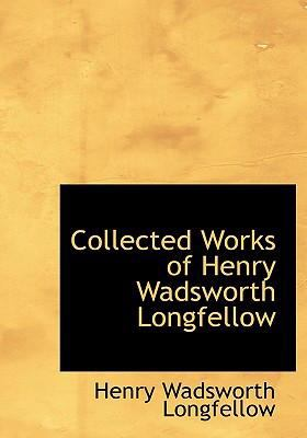 Collected Works of Henry Wadsworth Longfellow 9780554278612