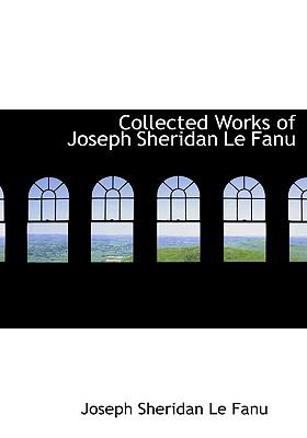 Collected Works of Joseph Sheridan Le Fanu 9780554278568