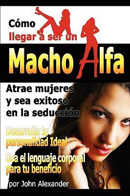 Como Ser Un Macho Alfa 9780557525409