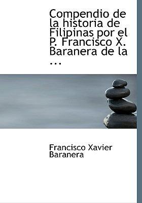 Compendio de La Historia de Filipinas Por El P. Francisco X. Baranera de La ... 9780554575858