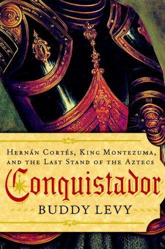 Conquistador: Hernan Cortes, King Montezuma, and the Last Stand of the Aztecs 9780553805383