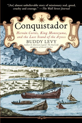 Conquistador: Hernan Cortes, King Montezuma, and the Last Stand of the Aztecs 9780553384710