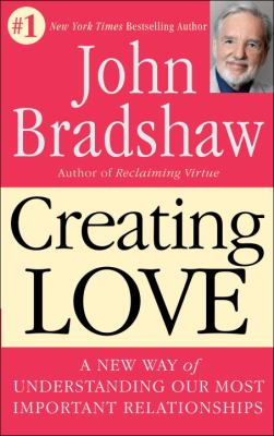 Creating Love: A New Way of Understanding Our Most Important Relationships 9780553373059