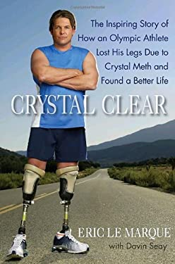 Crystal Clear: The Inspiring Story of How an Olympic Athlete Lost His Legs Due to Crystal Meth and Found a Better Life 9780553807653