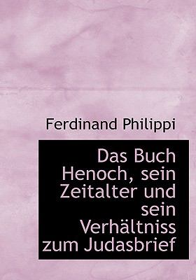 Das Buch Henoch, Sein Zeitalter Und Sein Verhacltniss Zum Judasbrief 9780554727592
