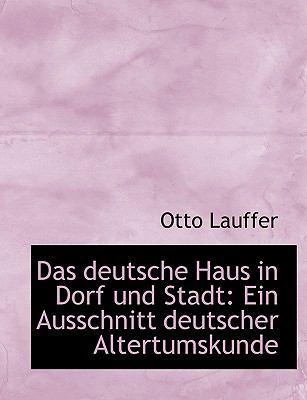 Das Deutsche Haus in Dorf Und Stadt: Ein Ausschnitt Deutscher Altertumskunde (Large Print Edition) 9780554615622