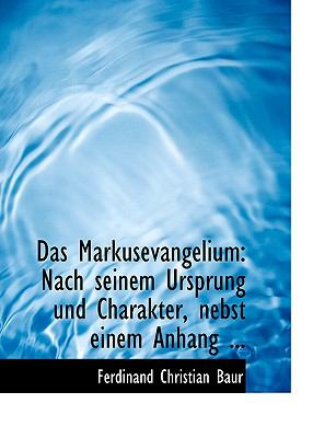 Das Markusevangelium: Nach Seinem Ursprung Und Charakter, Nebst Einem Anhang ... (Large Print Edition) 9780554644875