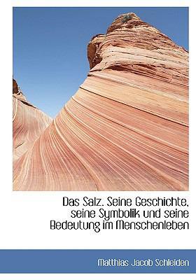 Das Salz. Seine Geschichte, Seine Symbolik Und Seine Bedeutung Im Menschenleben 9780554428499