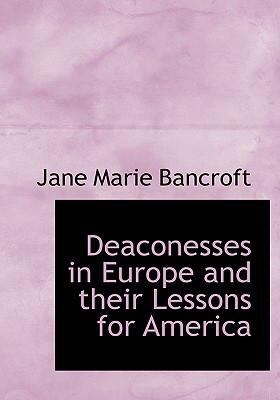 Deaconesses in Europe and Their Lessons for America 9780554292755