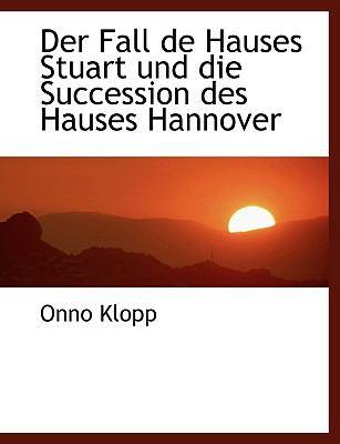 Der Fall de Hauses Stuart Und Die Succession Des Hauses Hannover 9780554462189
