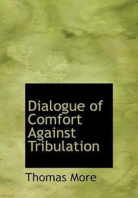 Dialogue of Comfort Against Tribulation 9780554262338
