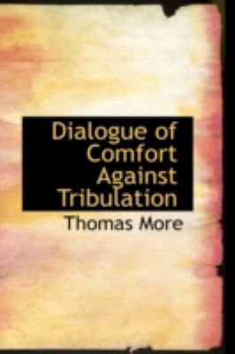 Dialogue of Comfort Against Tribulation 9780554355368