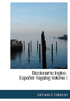 Diccionario Ingles-Espanol-Tagalog Volume 1 9780554268873