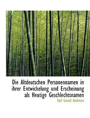 Die Altdeutschen Personennamen in Ihrer Entwickelung Und Erscheinung ALS Heutige Geschlechtsnamen 9780554596099