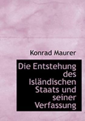 Die Entstehung Des Islacndischen Staats Und Seiner Verfassung 9780554840727