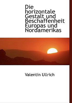 Die Horizontale Gestalt Und Beschaffenheit Europas Und Nordamerikas 9780554458717