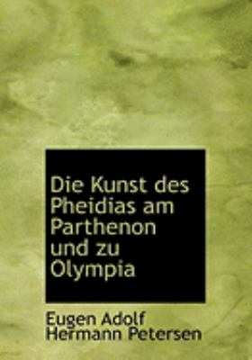 Die Kunst Des Pheidias Am Parthenon Und Zu Olympia 9780559039911
