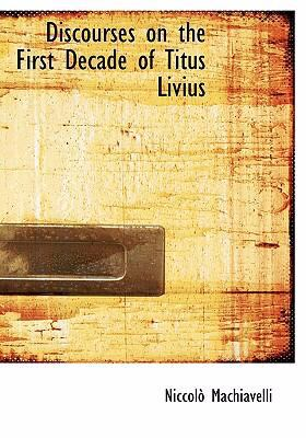 Discourses on the First Decade of Titus Livius 9780554269399