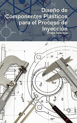 Diseno de Componentes Plasticos Para El Proceso de Inyeccion 9780557413768