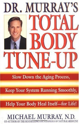 Doctor Murray's Total Body Tune-Up: Slow Down the Aging Process, Keep Your System Running Smoothly, Help Your Body Heal Itself--For Life! 9780553379525