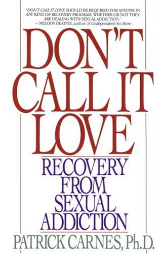 Don't Call It Love: Recovery from Sexual Addiction 9780553351385