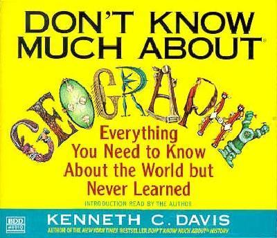 Don't Know Much about Geography: Everything You Need to Know about the World But Never Learned 9780553456042