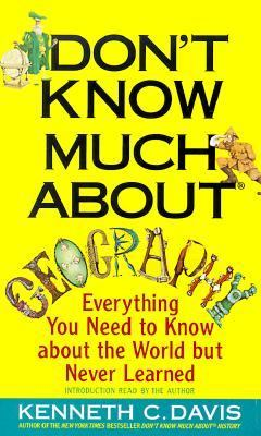 Don't Know Much about Geography: Everything You Need to Know about the World But Never Learned 9780553471021