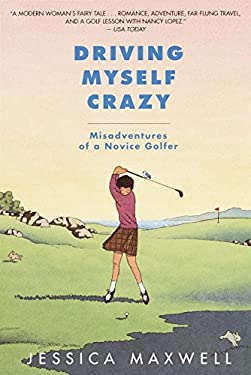 Driving Myself Crazy: Misadventures of a Novice Golfer 9780553379907