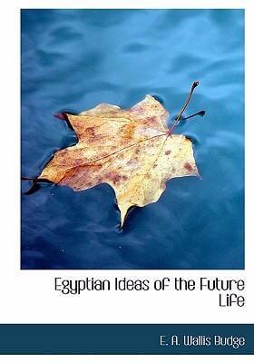 Egyptian Ideas of the Future Life 9780554271811