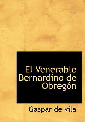 El Venerable Bernardino de Obregon 9780554286280