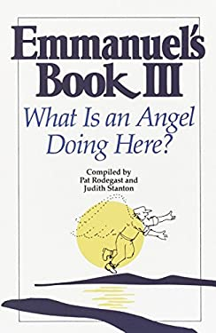 Emmanuel's Book III: What Is an Angel Doing Here? 9780553374124
