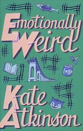 Emotionally Weird: A Comic Novel. Kate Atkinson